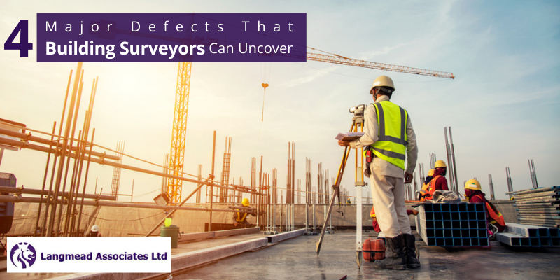4 Major Defects That Building Surveyors can uncover